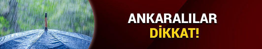 Ankaralılar önümüzdeki saatlere dikkat!
