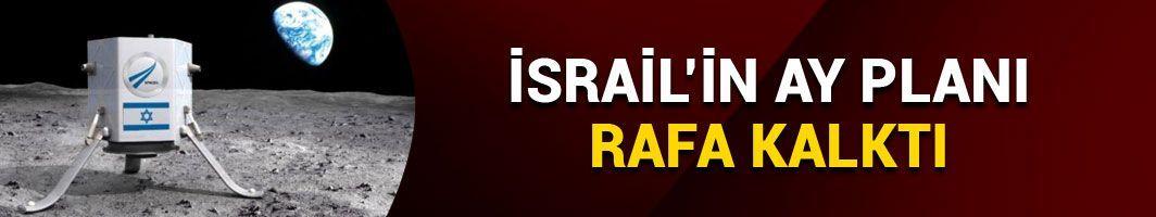 İsrail'in ay planı rafa kalktı
