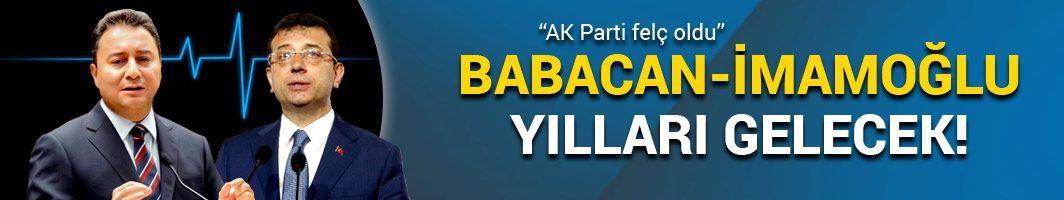 """""""Babacan-İmamoğlu yılları gelecek!"""""""