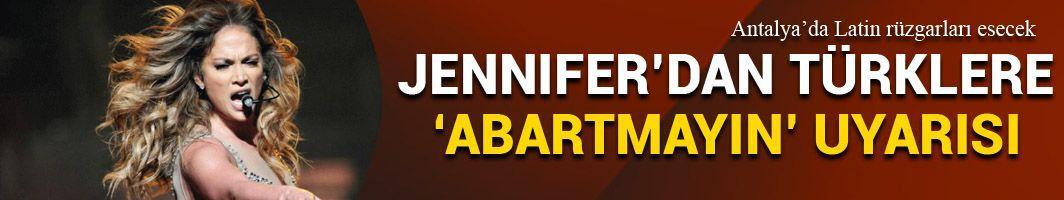 Jennifer Lopez'den Türklere uyarı: Abartmayın