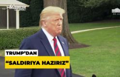 """Trump'dan """"Saldırıya hazırız"""" mesajı"""