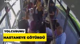 Otobüste rahatsızlanan yolcusunu hastaneye götürdü